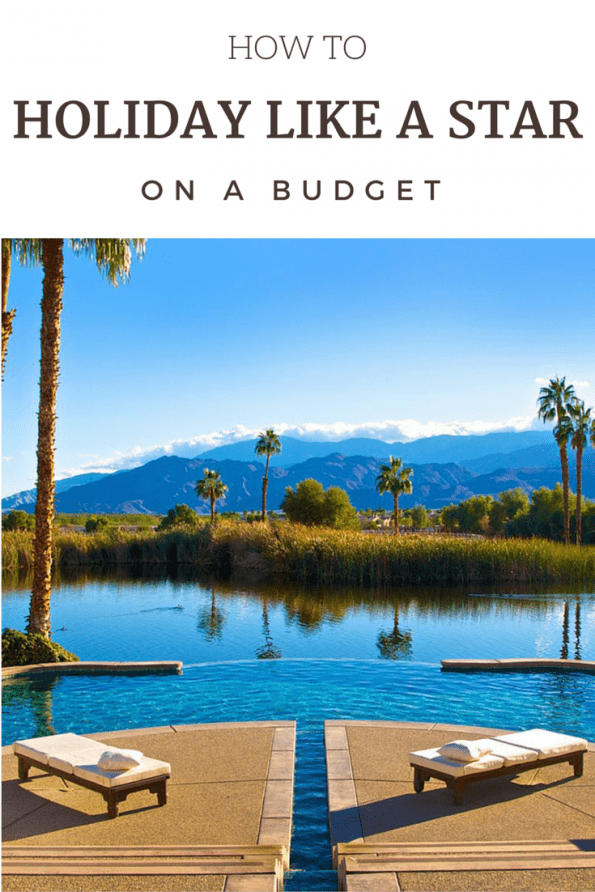 How to holiday like a star on a budget