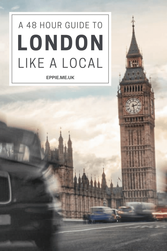 A 48 Hour Guide to Seeing London Like A Local