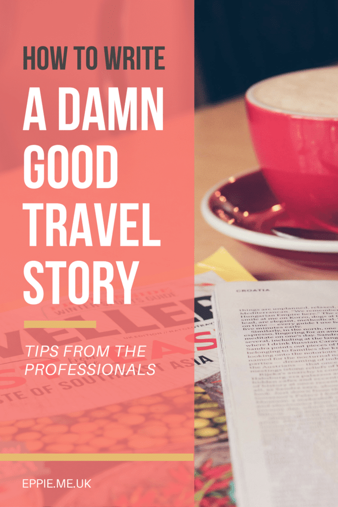 How to Write a Damn Good Travel Story; Tips from the Professionals